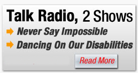 Two great talk radio shows, Never Say Impossible and Dancing On Our Disabilites